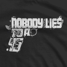 NOBODY LIES TO A .45
