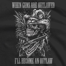 WHEN GUNS ARE OUTLAWED I'LL BECOME AN OUTLAW SKULL